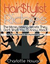 Hair $Tylist Riches Book: The Step by Step Guide to Attracting Hairstylist Success - Charlotte Howard