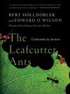 The Leafcutter Ants: Civilization by Instinct - Bert Hölldobler, Edward O. Wilson