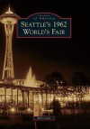 Seattle's 1962 World's Fair (Images of America) (Images of America Series) - Bill Cotter