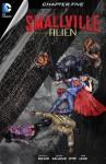 Smallville: Alien #5 - Bryan Q. Miller, Edgar Salazar, DYM, Rob Lean, Carrie Strachan, Cat Staggs