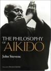 The Philosophy of Aikido - John Stevens