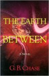 The Earth Between - Gerald B. Chase