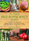 The Ultimate Self-Sufficiency Handbook: A Complete Guide to Baking, Carpentry, Crafts, Organic Gardening, Preserving Your Harvest, Raising Animals, and More - Abigail R. Gehring