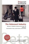The Holocaust Industry: Norman G. Finkelstein, American Jews, Nazi, The Holocaust, Concentration Camp, Jewish Culture, Omer Bartov - VDM Publishing, VDM Publishing, Susan F. Marseken