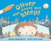 Oliver Who Would Not Sleep - Mara Bergman