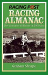 Racing Post Racing Almanac: Five Centuries of History in 366 Dates - Graham Sharpe
