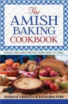 The Amish Baking Cookbook: Plainly Delicious Recipes from Oven to Table - Georgia Varozza, Kathleen Kerr
