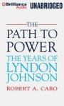 The Path to Power: The Years of Lyndon Johnson - Robert A. Caro