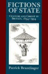 Fictions of State: Culture and Credit in Britain, 1694-1994 - Patrick Brantlinger