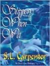 Slippery When Wet - S.L. Carpenter