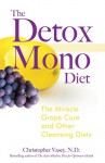 The Detox Mono Diet: The Miracle Grape Cure and Other Cleansing Diets - Christopher Vasey