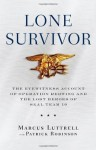 Lone Survivor: The Eyewitness Account of Operation Redwing and the Lost Heroes of SEAL Team 10 - Marcus Luttrell, Patrick Robinson