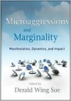 Microaggressions and Marginality: Manifestation, Dynamics, and Impact: Manifestation, Dynamics, and Impact - Derald Wing Sue
