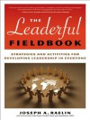 The Leaderful Fieldbook: Strategies and Activities for Developing Leadership in Everyone - Joseph A. Raelin, John Foster, Victoria J. Marsick, Judy O'Neil, Karen E. Watkins, Philip McArthur, Leonard J. Glick, Rosa Zubizarreta, Bruce Nayowith