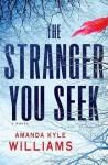 The Stranger You Seek: A Novel - Amanda Kyle Williams