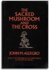 The Sacred Mushroom and the Cross - John Marco Allegro