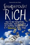 Serendipitously Rich: How to Get Delightfully, Delectably, Deliciously Rich (or Anything Else You Want) in 7 Ridiculously Easy Steps - Madeleine Kay, Joe Vitale