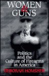 Women & Guns: Politics and the Culture of Firearms in America - Deborah Homsher