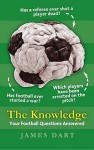 The Knowledge: Your Football Questions Answered (Guardian Books) - James Dart, Scott Murray