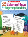 25 Science Plays for Beginning Readers: Reproducible Plays With Activities That Build Fluency, Vocabulary, and Content Knowledge - Sheryl Ann Crawford, Nancy Sanders, Nancy Sanders