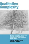 Qualitative Complexity: Ecology, Cognitive Processes and the Re-Emergence of Structures in Post-Humanist Social Theory - John Smith