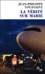 La Vérité sur Marie (Double) (French Edition) - Jean-Philippe Toussaint