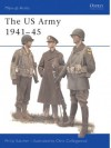 The US Army 1941-45 - Philip R.N. Katcher, Chris Collingwood
