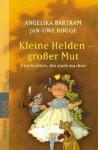 Kleine Helden - großer Mut: Geschichten, die stark machen - Jan-Uwe Rogge, Angelika Bartram