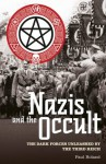 The Nazis and the Occult: The Dark Forces Unleashed by the Third Reich - Paul Roland