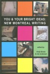 You & Your Bright Ideas: New Montreal Writing - Andy Brown, Andy Brown