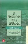La revolucion de la esperanza: Hacia una tecnología humanizada - Erich Fromm