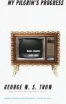 My Pilgrim's Progress: Media Studies, 1950-1998 - George W.S. Trow