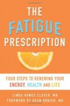The Fatigue Prescription: Four Steps to Renewing Your Energy, Health, and Life - Linda Hawes Clever, Dean Ornish