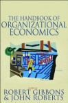 The Handbook of Organizational Economics - John Roberts, Edited by Robert Gibbons &amp, Robert Gibbons