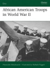 African American Troops in World War II - Alexander Bielakowski, Raffaele Ruggeri