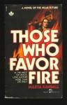 Those Who Favor Fire - Marta Randall