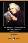 Little Journeys to the Homes of the Great, Volume 5 (Large Print Edition) - Elbert Hubbard