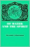 Of Water And the Spirit: A Liturgical Study of Baptism - Alexander Schmemann