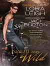 Nauti And Wild (Nauti, #6 / Wild Riders, #4) - Lora Leigh, Jaci Burton