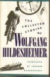 The Collected Stories of Wolfgang Hildesheimer - Wolfgang Hildesheimer, Joachim Neugroschel