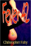 Fever 42 - Christopher Fahy, Neal McPheeters