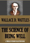 THE SCIENCE OF BEING WELL (WALLACE WATTLES TIMELESS WISDOM COLLECTION) - Wallace D. Wattles