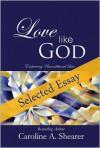 Lisa Gibson, a Selected Essay from Love Like God - Caroline A. Shearer