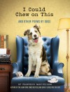 I Could Chew on This: And Other Poems by Dogs - Francesco Marciuliano