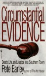 Circumstantial Evidence: Death, Life, And Justice In A Southern Town - Pete Earley