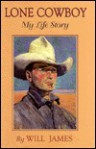 Lone Cowboy: My Life Story - Will James