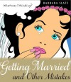 Getting Married and Other Mistakes - Barbara Slate
