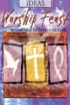 Worship Feast: 100 Awesome Ideas for Postmodern Youth - Abingdon Press