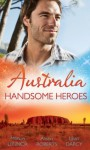 Australia: Handsome Heroes (Mills & Boon M&B) (Crocodile Creek 24 - Book hour Rescue - 1) - Marion Lennox, Alison Roberts, Lilian Darcy