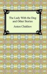 The Lady With the Dog and Other Stories - Anton Chekhov
